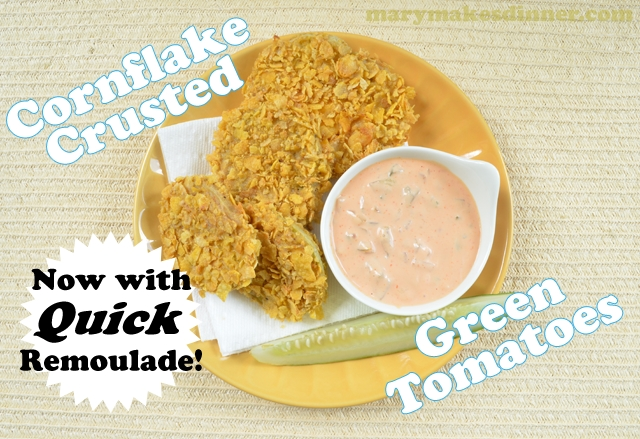 Baked Cornflake Crusted Green Tomatoes with Quick Remoulade Recipe via @MaryMakesDinner | www.MaryMakesDinner.com