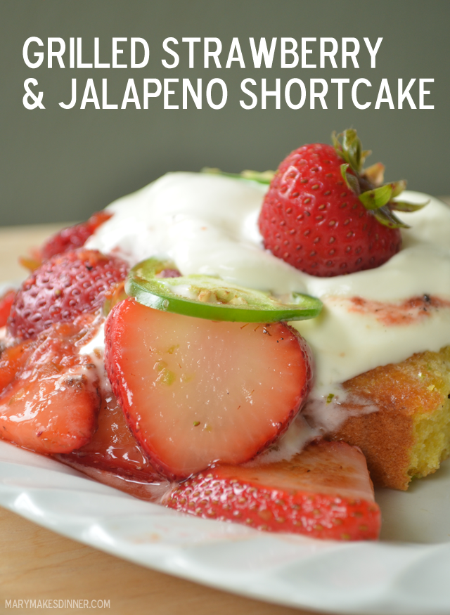 Grilled Strawberry & Jalapeno Shortcake Recipe | Mary Makes Dinner