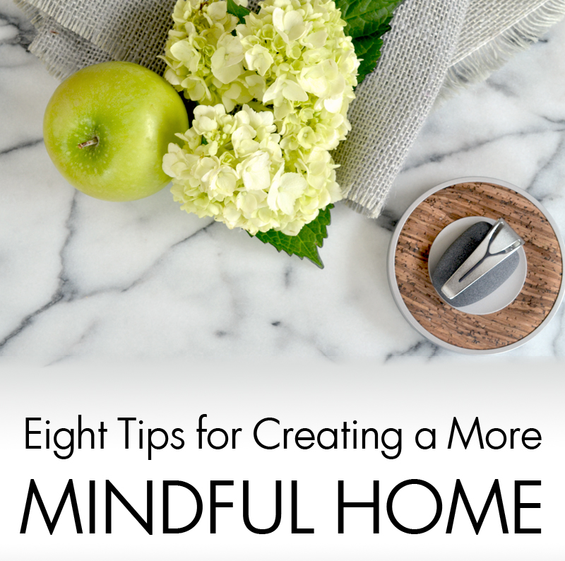 Eight Tips For Creating a More Mindful Home