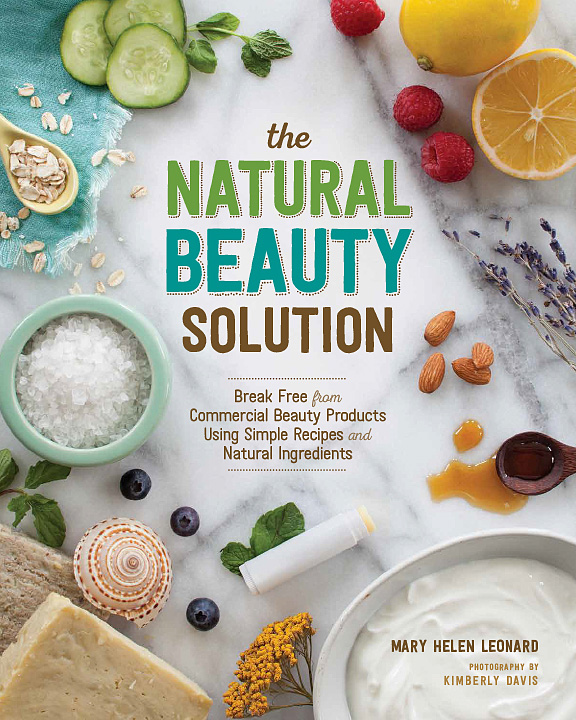 The Natural Beauty Solution by Mary Helen Leonard: Break Free From Commercial Beauty Products Using Simple Handmade Recipes and Natural Ingrediets