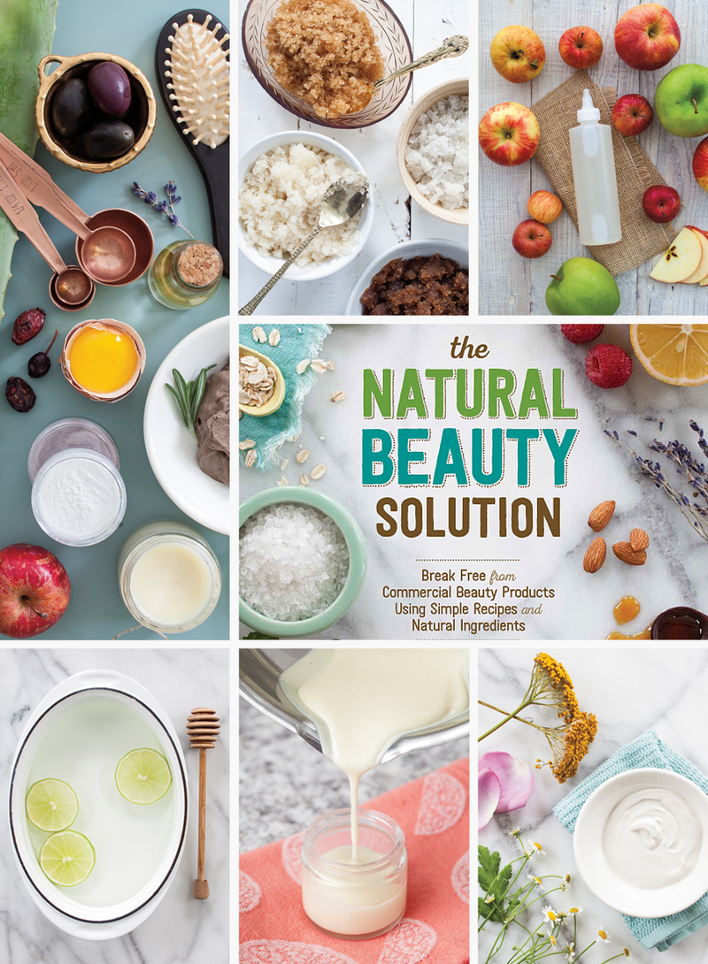 The Natural Beauty Solution: Break Free From Commercial Beauty Products Using Simple Recipes and Natural Ingredients | Mary Helen Leonard | Coming to Bookstores Everywhere June 2015