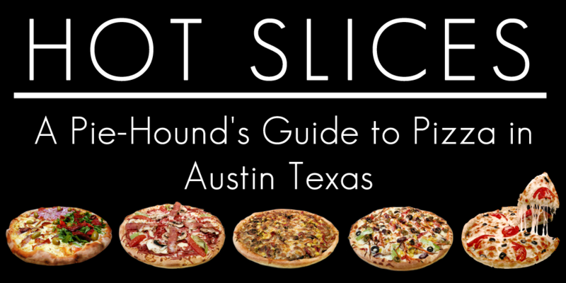 Hot Slices: A Pie-Hound's Guide to Pizza in Austin Texas