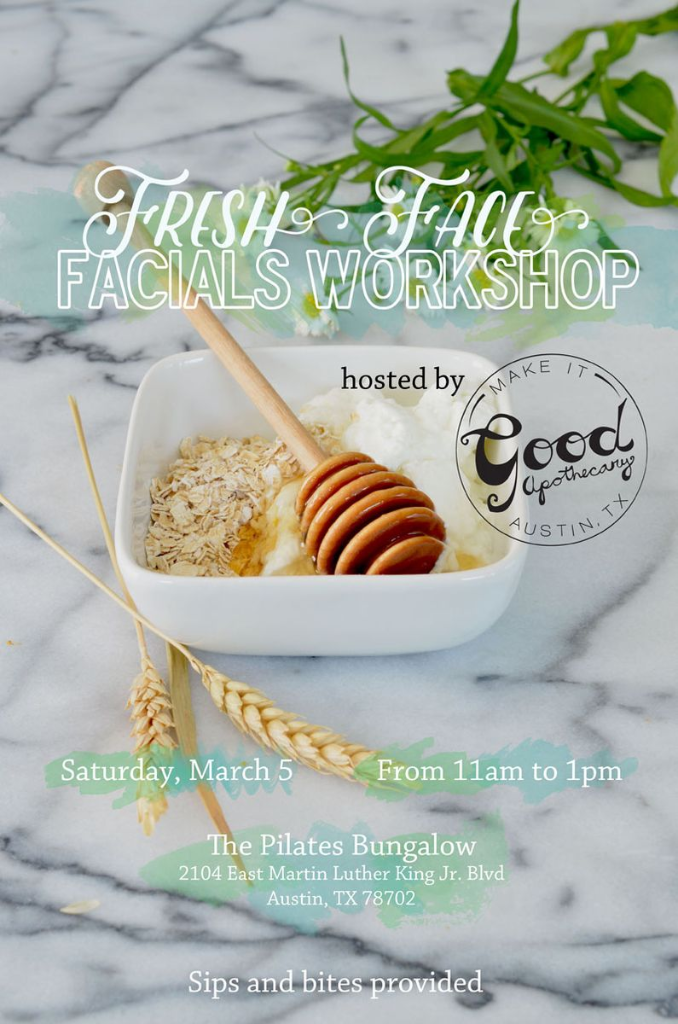 DIY Fresh Facial Workshop | March 05, 2016 at The Pilates Bungalow in Austin, TX